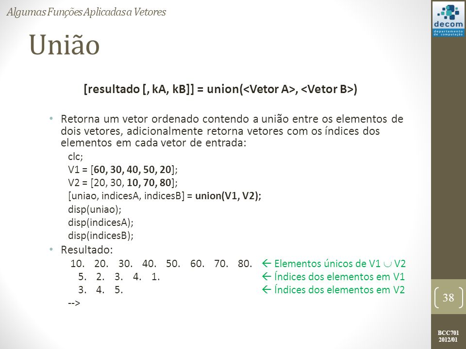 [resultado [, kA, kB]] = union(<Vetor A>, <Vetor B>)